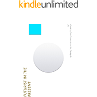 Futurist in the Present: a Book About Art, Design & Life (English Edition)