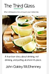 The Third Glass: When Drinking Becomes An Issue: Casual drinking or alcoholism and how it has touched my life. Kindle Edition