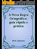 A Nova Regra Ortográfica: guia rápido e prático