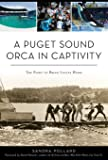 A Puget Sound Orca in Captivity: The Fight To Bring Lolita Home