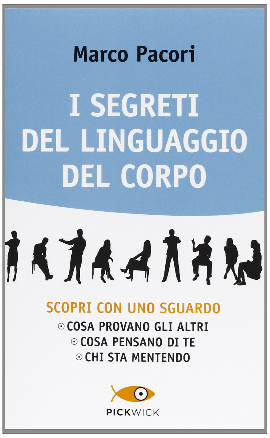 I segreti del linguaggio del corpo Copertina flessibile – 10 lug 2013 Marco Pacori Sperling & Kupfer 8868360640 PSICOLOGIA
