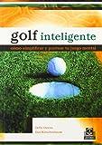 Golf inteligente. Cómo simplificar y puntuar tu juego mental (Deportes)