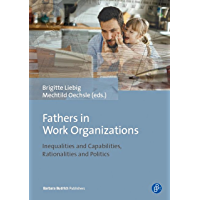 Fathers in Work Organizations: Inequalities and Capabilities, Rationalities and Politics (English Edition)