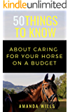 50 Things to Know About Caring For a Horse on a Budget: Grooming, Cleaning, and Basic Care