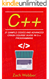 C++: 21 Sample Codes and Advanced Crash Course Guide in C++ Programming (English Edition)