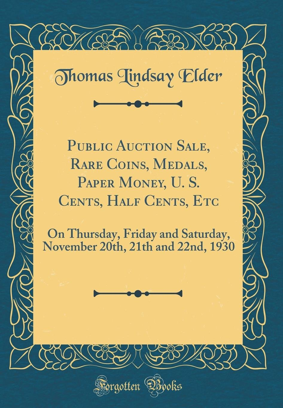 Download Public Auction Sale, Rare Coins, Medals, Paper Money, U. S. Cents, Half Cents, Etc: On Thursday, Friday and Saturday, November 20th, 21th and 22nd, 1930 (Classic Reprint) pdf epub