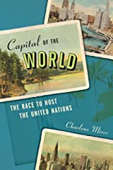 Capital of the World: The Race to Host the United Nations Paperback