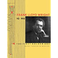 Frank Lloyd Wright to 1910: The First Golden
