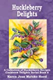 Huckleberry Delights Cookbook: A Collection of Huckleberry Recipes (Cookbook Delights)
