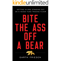 Bite the Ass Off a Bear: Getting In and Standing Out On a Hedge Fund Trading Floor