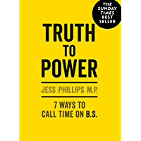 Truth to Power: How to Call Time on Bullsh*t, Speak Up and Change The World (The Sunday Times Bestseller) (English Edition)