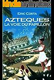 La Voie du Papillon (Aztèques t. 2) (French Edition)