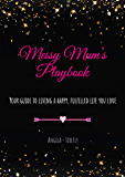 Messy Mum's Playbook: Your guide to living a happy, fulfilled life you love