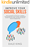 Improve Your Social Skills: How to use words in the right way to improve your conversations, and to control your emotions, increase your self-esteem, and empathy level with effective communication