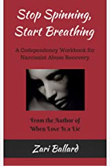 Stop Spinning, Start Breathing: A Codependency Workbook for Narcissist Abuse Recovery Kindle Edition