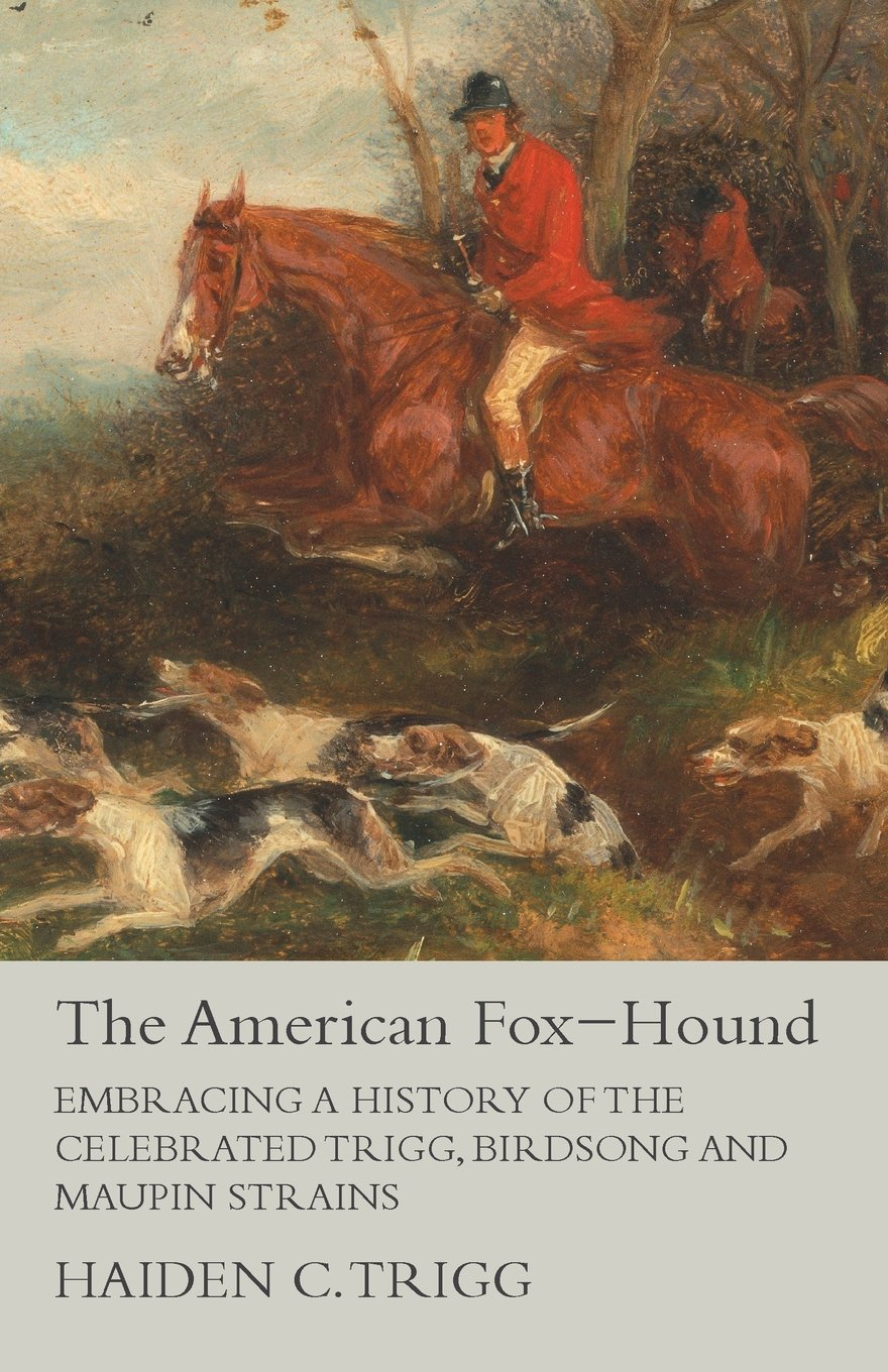 The American Fox-Hound - Embracing a History of the Celebrated Trigg, Birdsong and Maupin Strains ebook