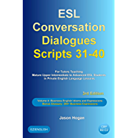ESL Conversation Dialogues Scripts 31-40 Volume 4: Business English Idioms. Bonus Glossary: 200+ Business Expressions: For Tutors Teaching Mature Upper Intermediate to Advanced ESL Students
