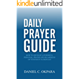 Daily Prayer Guide : How to Develop a Powerful, Personal, Prayer Life Regardless of Your Busy Schedules