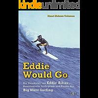 Eddie Would Go - Die Geschichte von Eddie Aikau, Hawaiianische Surflegende und Pionier des Big Wave Surfing (German Edition)