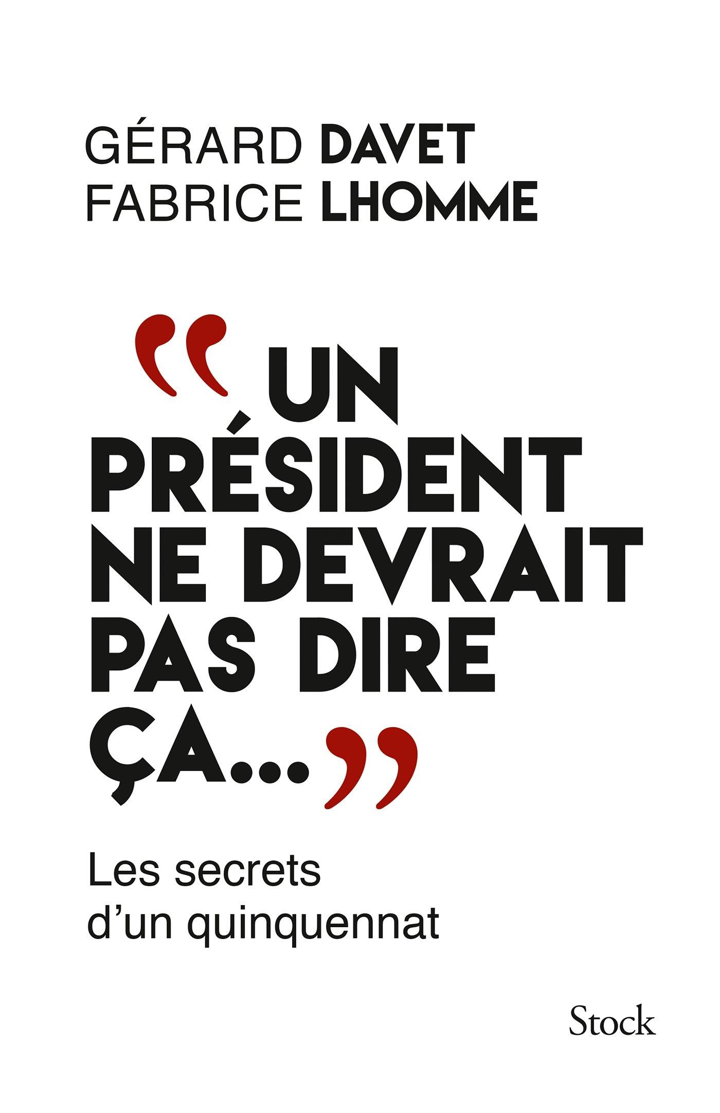 Un président ne devrait pas dire ça. Broché – 12 octobre 2016 Gérard Davet Fabrice Lhomme Stock 2234075483
