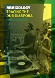 Remixology: Tracing the Dub Diaspora (Reverb (Reaktion Books))