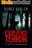 Escrevendo Terror: Como Contar Histórias Sobrenaturais de Arrepiar (Segredos do Best-Seller)
