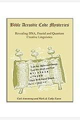 Bible Acrostic Code Mysteries: Revealing DNA, Fractal and Quantum Creative Linguistics Kindle Edition