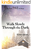 Walk Slowly Through the Dark (Rescued...A Series of Hope Book 3)