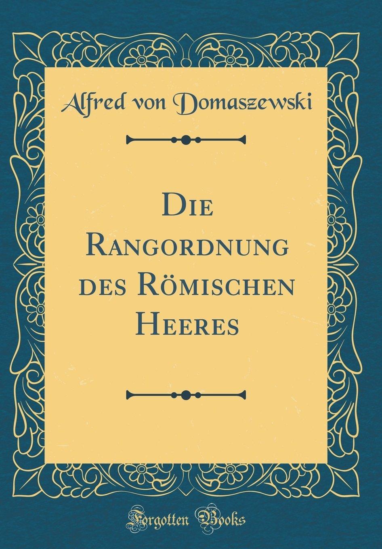 Die Rangordnung des R¿mischen Heeres (Classic Reprint)