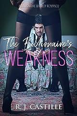 The Billionaire's Weakness (A Billionaire Bad Boy Romance Book 1) Kindle Edition
