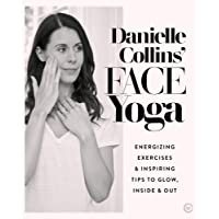 Danielle Collins' Face Yoga: Energizing exercises and inspiring tips to glow, inside and out
