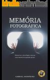 Memória Fotográfica: Memorize, classifique e acesse suas memórias quando quiser (Portuguese Edition)