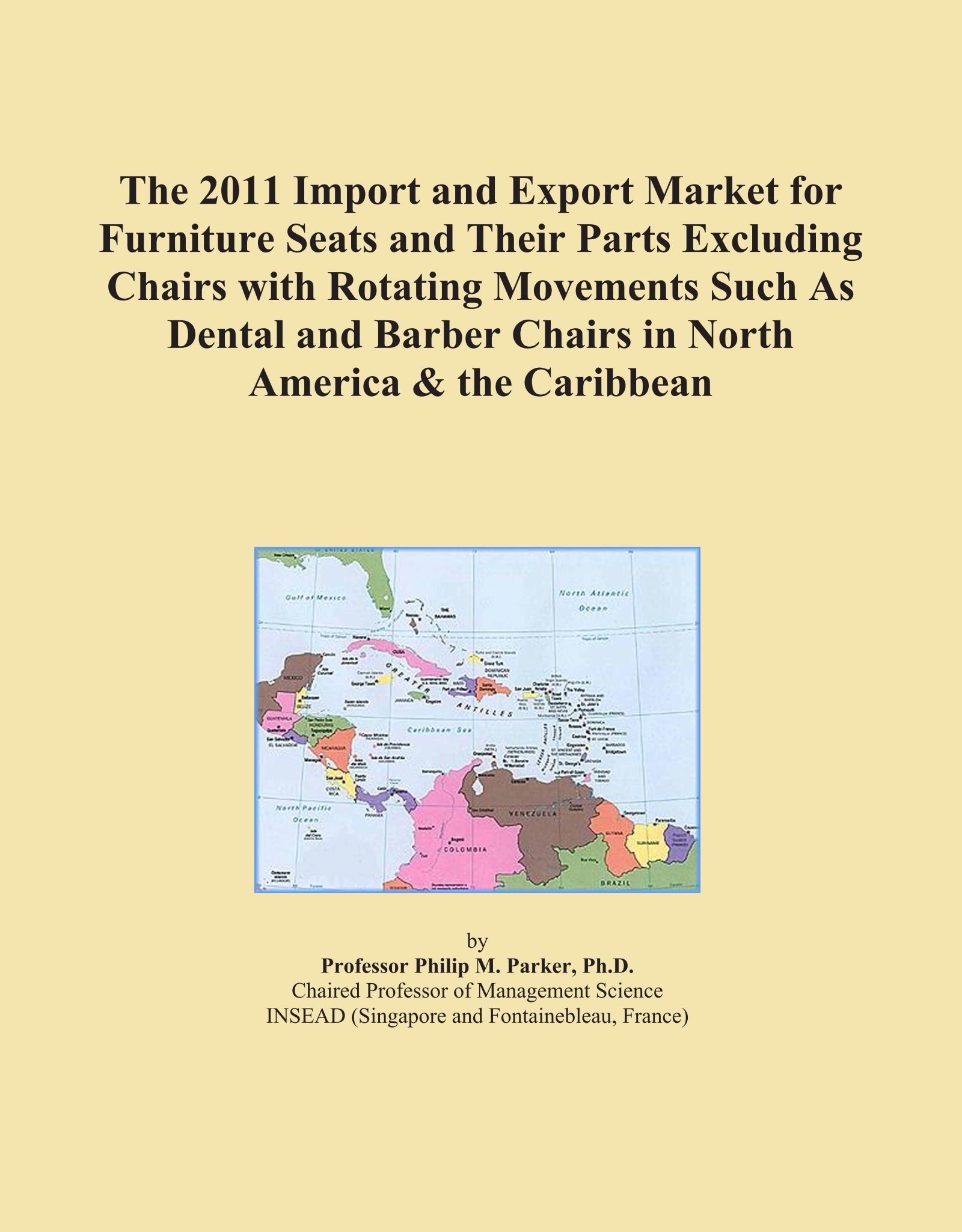 The 2011 Import and Export Market for Furniture Seats and Their Parts Excluding Chairs with Rotating Movements Such As Dental and Barber Chairs in North America & the Caribbean