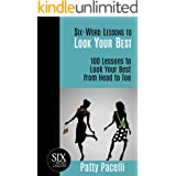 Six-Word Lessons to Look Your Best: 100 Six-Word Lessons to Look Your Best from Head to Toe (The Six-Word Lessons Series Book