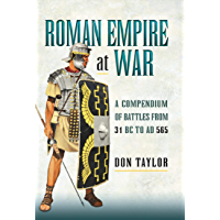Roman Empire at War: A Compendium of Battles from 31 B.C. to A.D. 565
