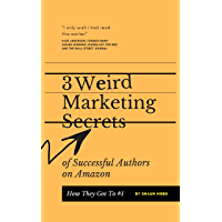 """3 Weird """"Marketing Secrets"""" Of Successful Authors On Amazon: How They Got To #1"""