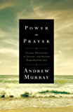 Power in Prayer: Classic Devotions to Inspire and Deepen Your Prayer Life