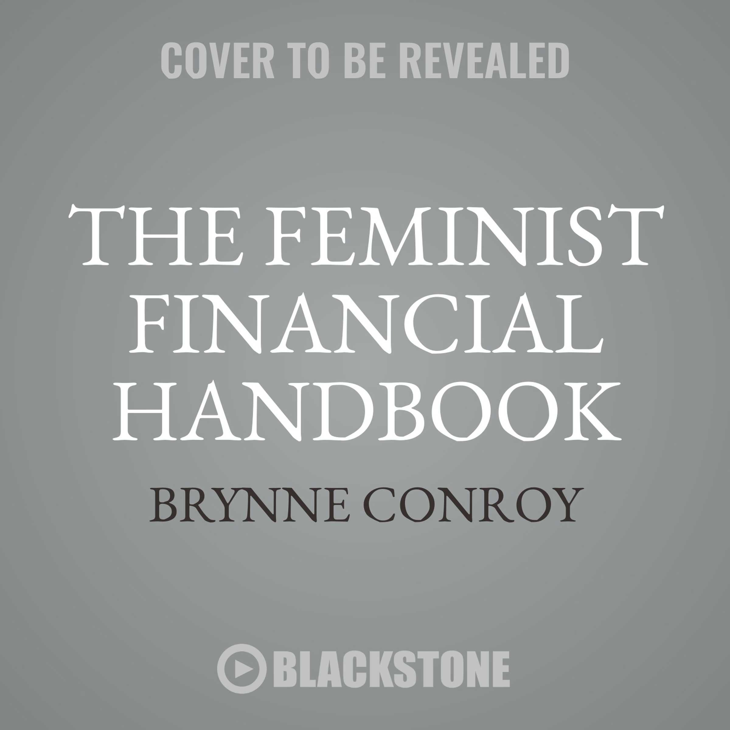 The Feminist Financial Handbook: A Modern Woman's Guide to a Wealthy Life