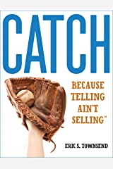 Catch: Because Telling Ain't Selling — Sales Books, Sales Management, Consultative Selling, a Highly Effective Sales Method: Kindle Books, Small Books, Short Reads (Go Booklets Book 1) Kindle Edition