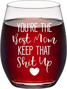 You're The Best Mom Keep That S Up Wine Glass, Funny Mom Stemless Wine Glass 15Oz for Women, Mom, Mom to be, New Mom, Wife