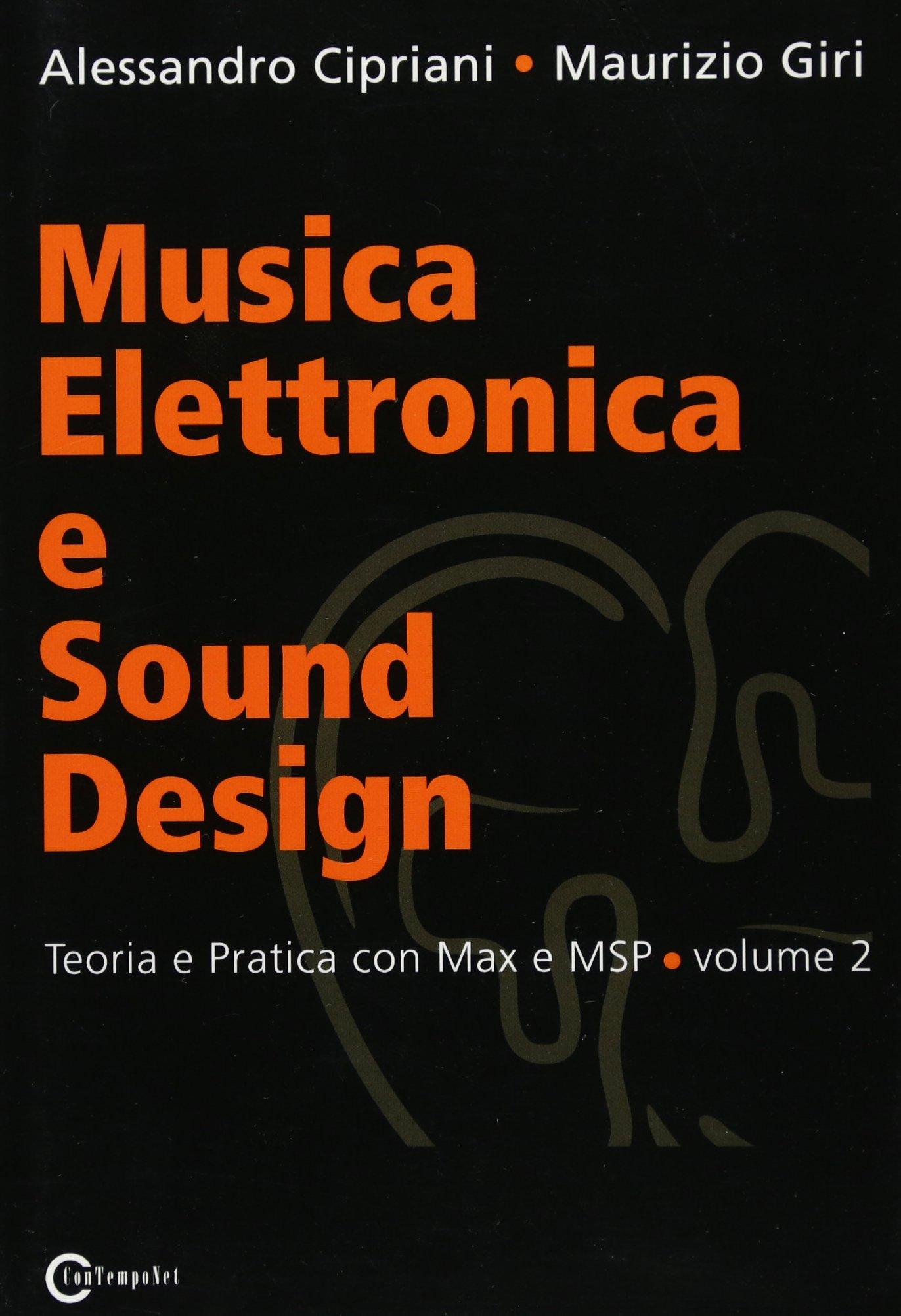 Musica Elettronica e Sound Design - Teoria e Pratica con Max e MSP - volume 2 (Italian Edition): Alessandro Cipriani, Maurizio Giri: 9788890548420: ...