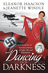 Dancing from Darkness: A WWII Survivor?s Journey to Light, Life, and Redemption Paperback