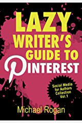 Lazy Writer's Guide to Pinterest | Social Media for Authors Collection Vol.1: How to Promote Your Book With Pinterest Kindle Edition