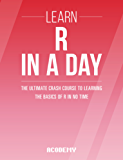 R Programming: Learn R Programming In A DAY! - The Ultimate Crash Course to Learning the Basics of R Programming Language In No Time (R, R Programming, ... Development Book 1) (English Edition)