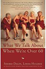 What We Talk about When We're Over 60 Paperback