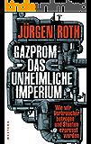 Gazprom-Das unheimliche Imperium: Wie wir Verbraucher betrogen und Staaten erpresst werden