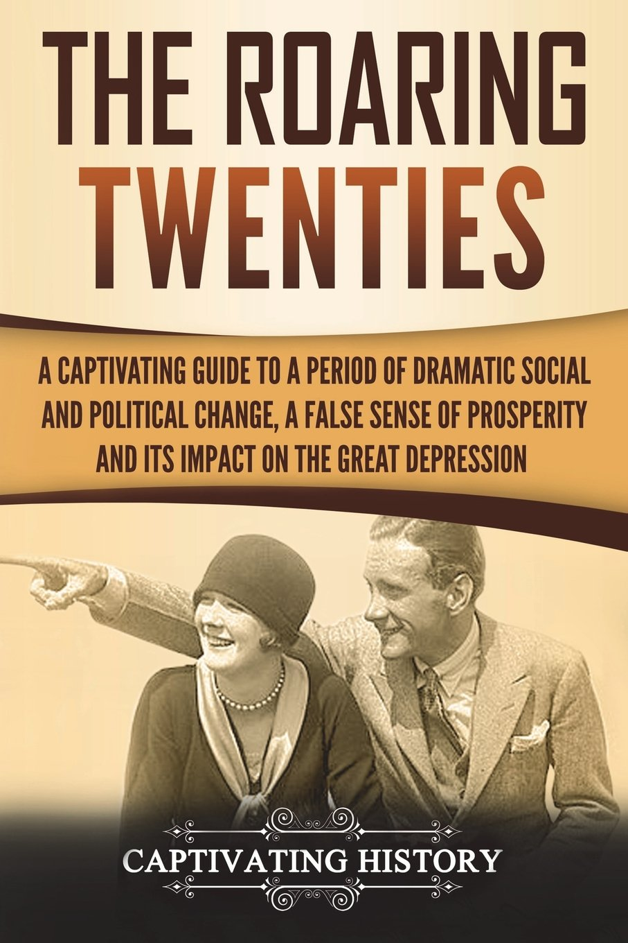 Download The Roaring Twenties: A Captivating Guide to a Period of Dramatic Social and Political Change, a False Sense of Prosperity, and Its Impact on the Great Depression PDF