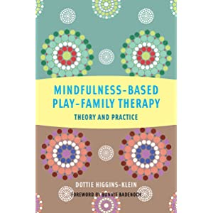 Learn more about the book, Mindfulness-Based Play-Family Therapy: Theory & Practice