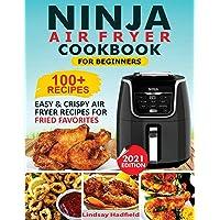Ninja Air Fryer Cookbook For Beginners: Over 100+ Easy & Crispy Ninja Air Fryer Recipes For Fried Favorites
