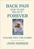 Back Pain: How to Get Rid of It Forever (Volume 2: The Cures)